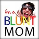 I'm a BLUNTmom!
